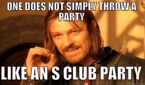 One does not simply throw a party like an s club party Funny Party Meme