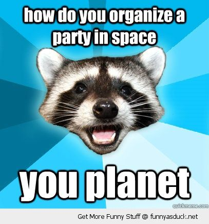 Party Memes How to you organize a party in space you planet