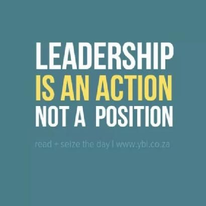 Position Sayings leadership is an action not a position....