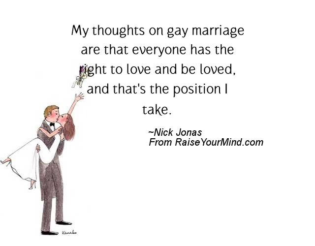 Position Sayings my thought on gay marriage are that everyone has the right