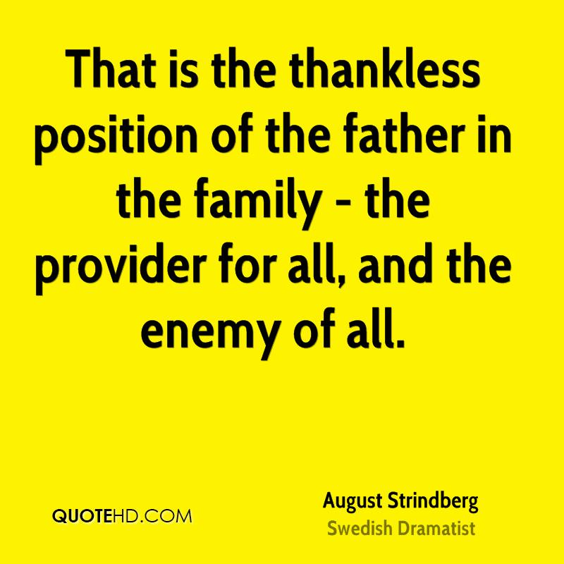 Position Sayings that is the thankless position of the father in the family the provider for all and the enemy of all