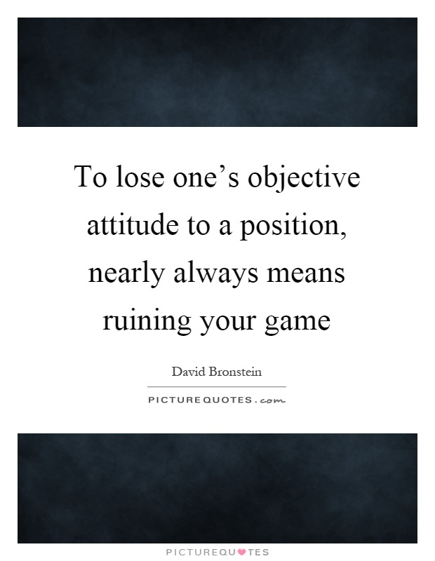 Position Sayings to lose one's objective attitude to a position
