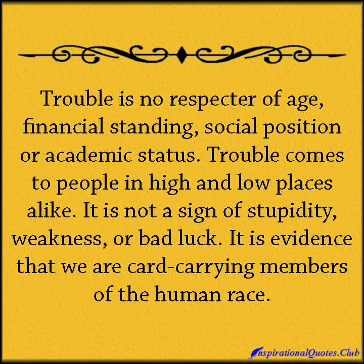 Position Sayings trouble is no respecter of age