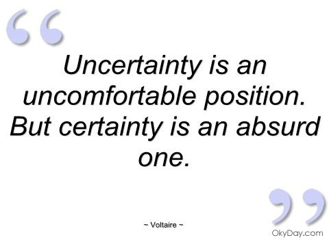 Position Sayings uncertainty is an uncomfortable