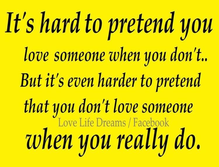 Pretending Quotes it's hard to pretend you love someone when