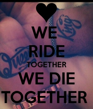 Ride or Die Quotes we ride together we die together