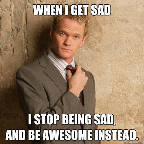 Sad Meme When i get sad i stop being sad