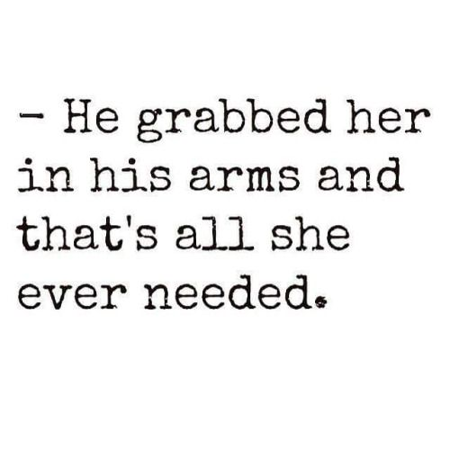 Sex sayings he grabbed her in his arms and that's all she ever needed