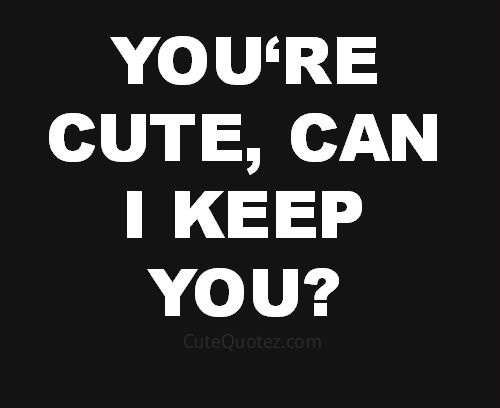 Sex sayings you are cute can i keep you