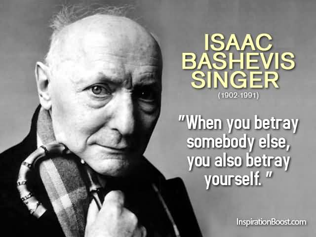 Singer Quotes when you betray somebody else you also