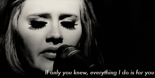 Singer Sayings if only you knew everything i do is for you