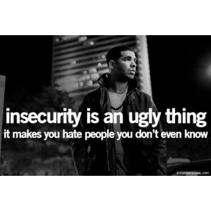Singer Sayings insecurity is an ugly thing