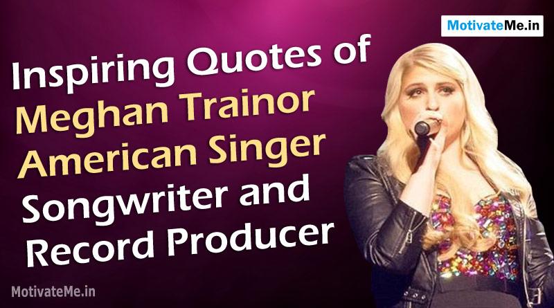 Singer Sayings inspiring quotes of Meghan trainer