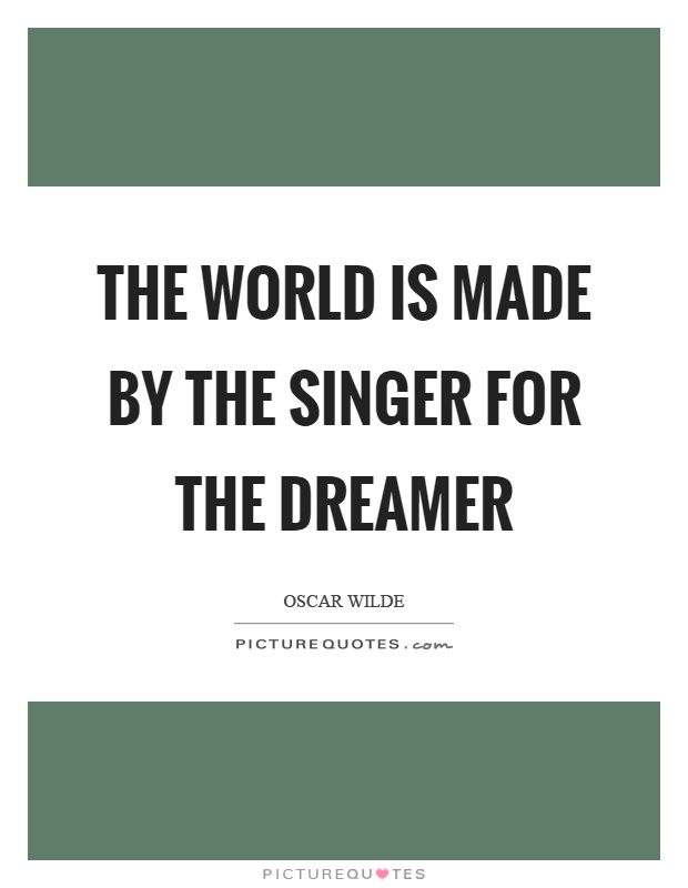Singer Sayings the world is made by the singer for