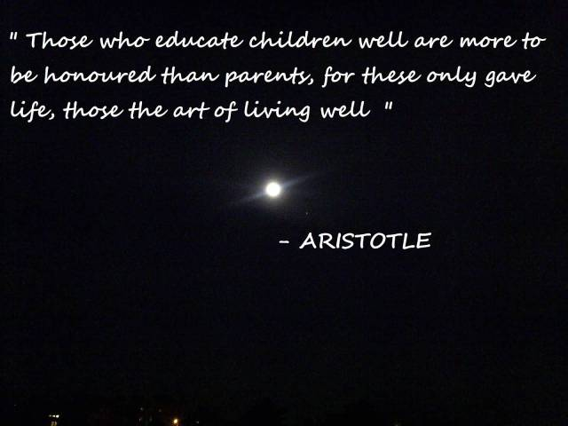 Teach Quotes those who educate children well are more to be honored than parents for these only gave life