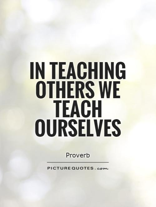 Teach Sayings in teaching others we teach ourselves (2)