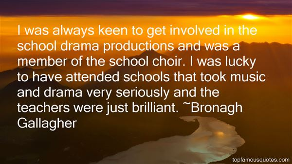 Teacher Quotes i was always keen to get involved in the school drama productions