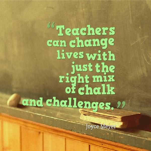 Teacher Quotes teachers can change lives with just the right
