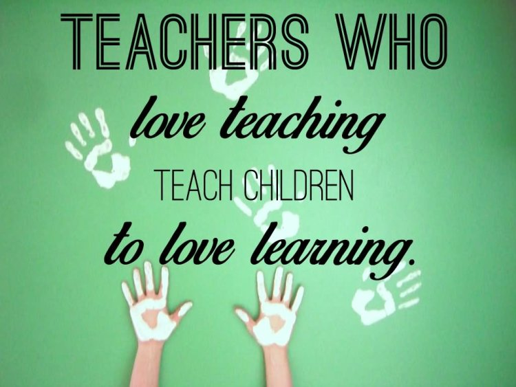 Teacher Quotes teachers who love teaching teach children to love learning