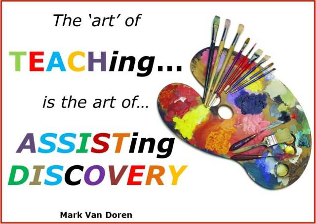 Teacher Quotes the art of teaching is the art of assisting discovery
