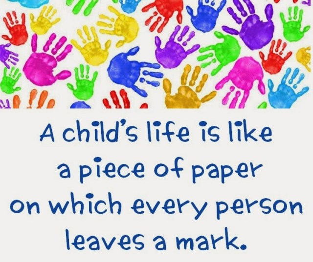 Teacher Sayings a Childs life is like a piece of paper on which every person