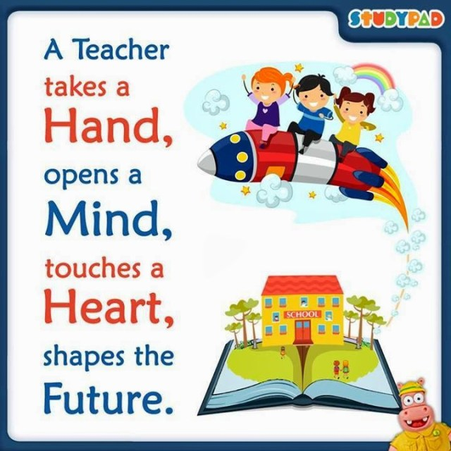 Teacher Sayings a teacher takes hand opens a mind touches