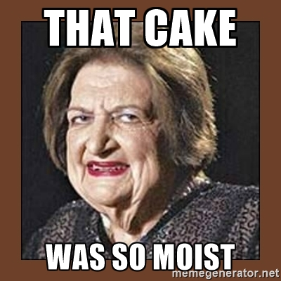 That cake wa so moist Cake Memes