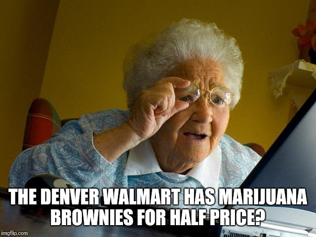The Denver Walmart Has Marijuana Brownies For Half Price Grandma Internet Memes