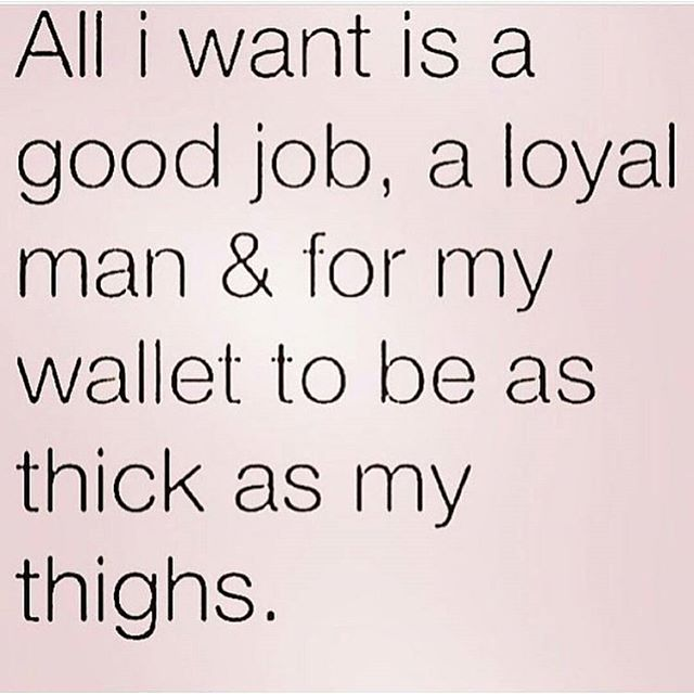 Thick Thighs Quotes all i want is a good job