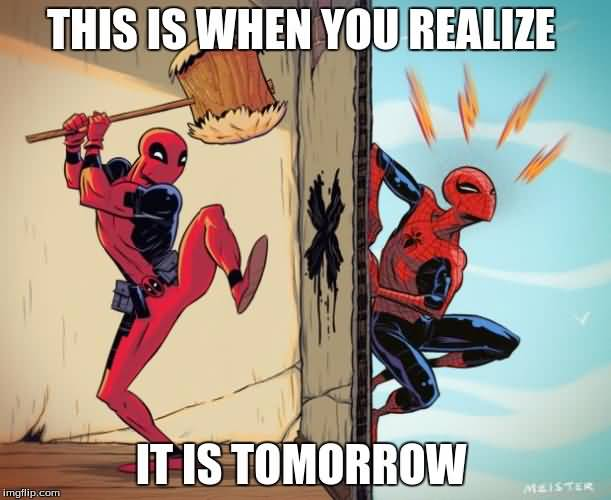This Is When You Realize It Is Tomorrow Funny Deadpool Meme