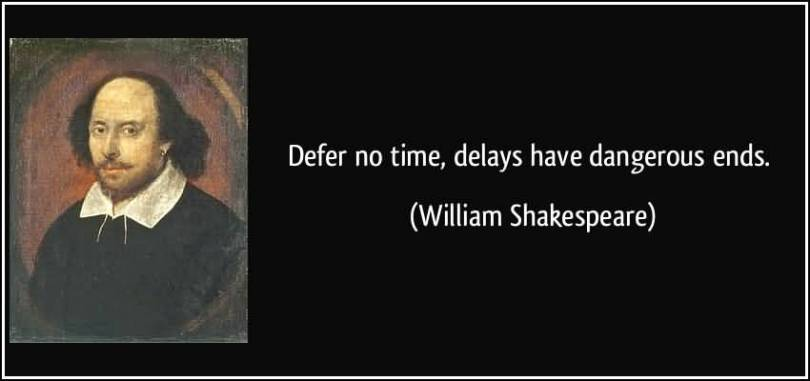 Time Quotes Defer no time delays have dangerous ends William Shakespeare