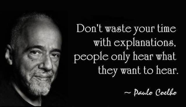Time Quotes Don't waste your time with explanations people only hear what they want to hear Paulo Coelho