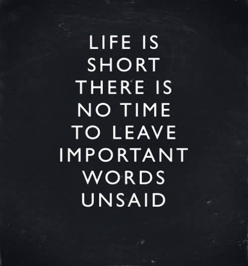 Time Quotes Life is short there is no time to leave important words unsaid