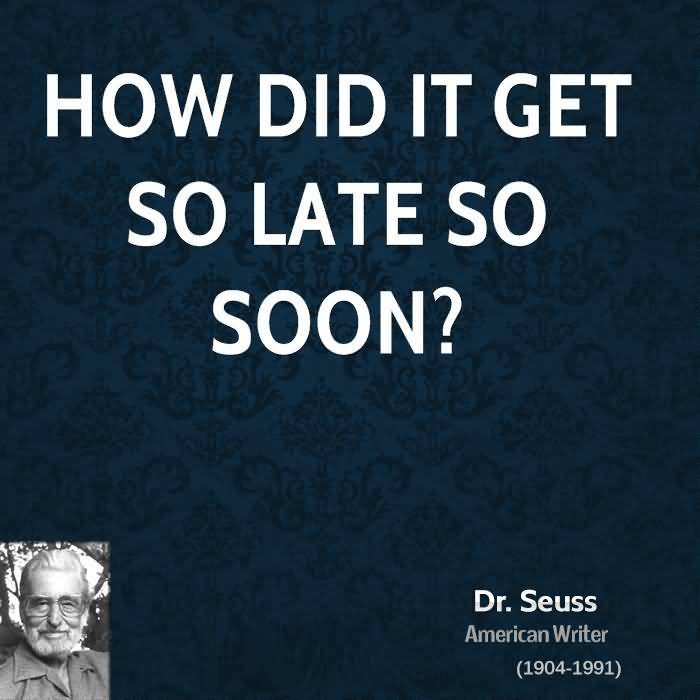 Time Sayings How did it get so late so soon Dr Seuss