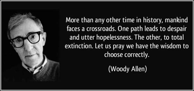 Time Sayings More than any other time in history mankind faces a crossroads Woody Allen