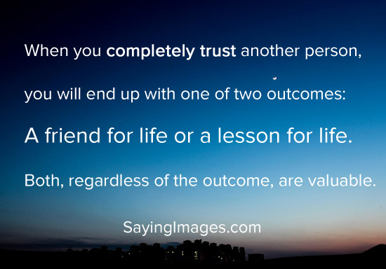 Trust Quotes When You Completely Trust Another Person You Will End Up With One Of Two Outcomes