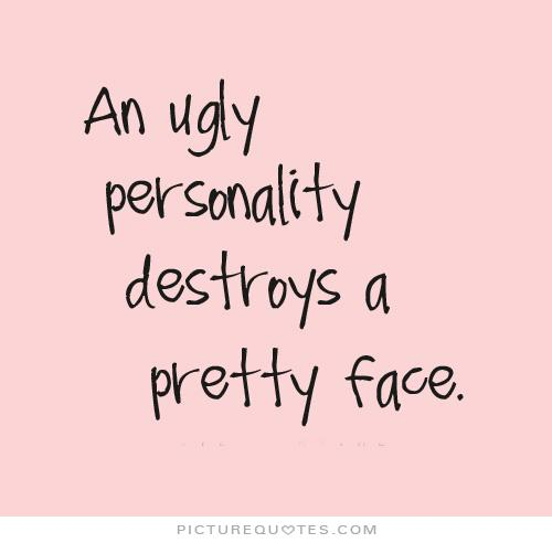 Ugly Sayings An ugly personality destroys a pretty face (2)