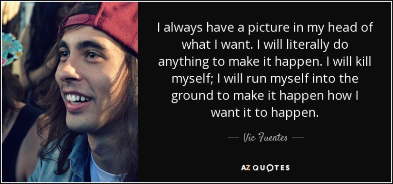 Vic Fuentes Quotes I always have a picture in my head of what i want