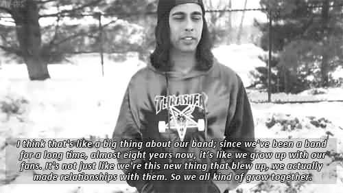 Vic Fuentes Quotes I think that's like a big thing about our band since we've been a band for a long time