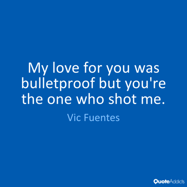 Vic Fuentes Quotes My love for you was bulletproof but you're the one who shot me. Vic Fuentes