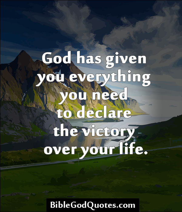 Victory Sayings god has given you everything you need to