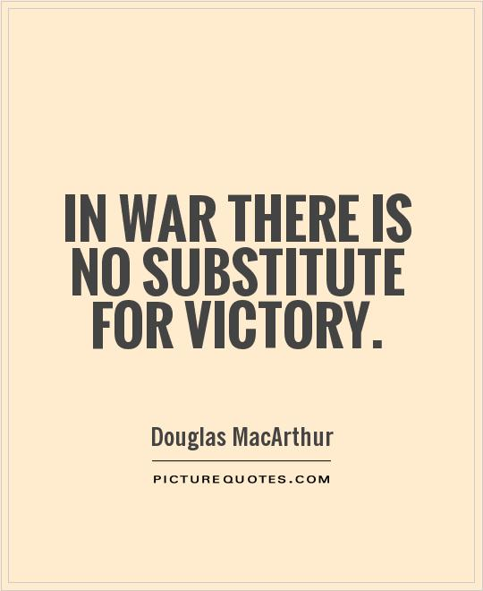 Victory Sayings in war there is no substitute for