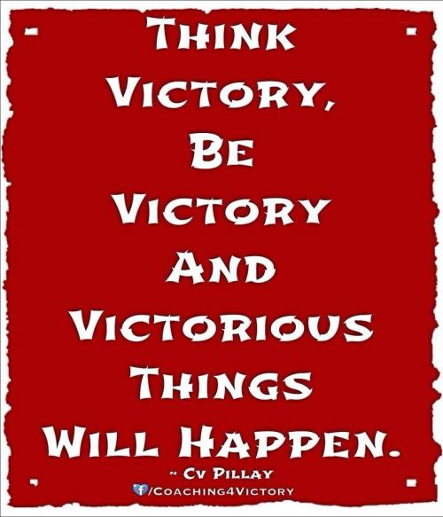 Victory Sayings think victory be victory and victorious things will happen