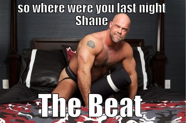 WTF Meme So where were you last night shane