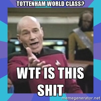 WTF Shit Memes tottenham world class Wtf is this shit