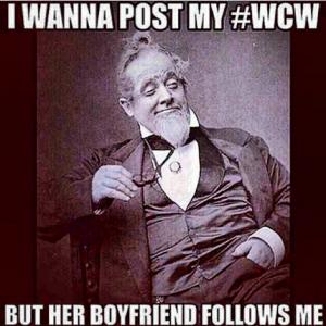 Wcw Quotes I wanna post my #WCW but her boyfriend follows me