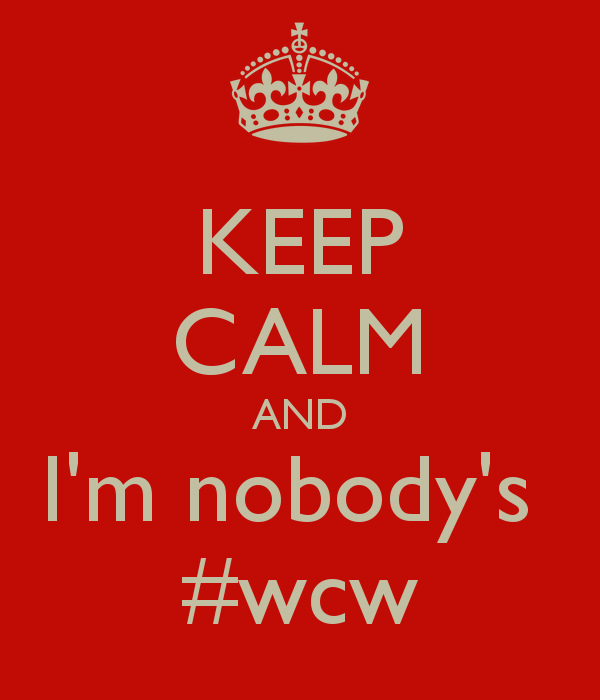 Wcw Quotes Keep calm and i'm nobody's #wcw