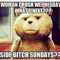 Wcw Quotes Woman crush Wednesday what's next side bitch sundays