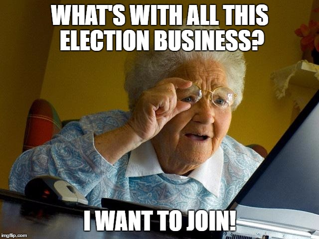 What's With All This Election Business I Want To Join Grandma Internet Memes