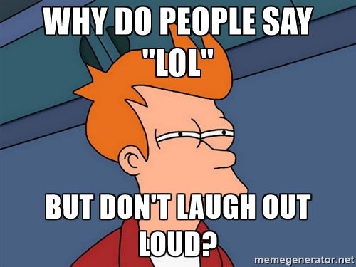 Why do people say lol LOL Memes